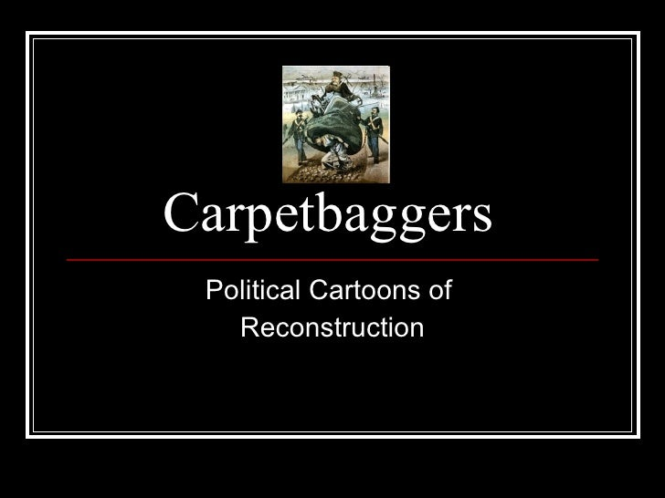 Carpetbaggers  Political Cartoons of  Reconstruction