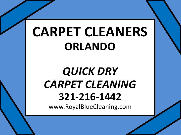 CARPET CLEANERSORLANDOQUICK DRY CARPET CLEANING321-216-1442www.RoyalBlueCleaning.com<br />