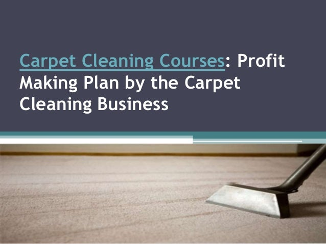 Carpet Cleaning Courses: Profit Making Plan by the Carpet Cleaning Business
