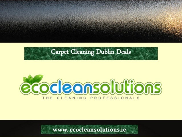 Carpet Cleaning Dublin Deals www. ecocleansolutions.ie