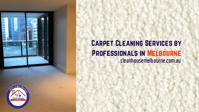 Carpet Cleaning Services by Professionals in Melbourne cleanhousemelbourne.com.au