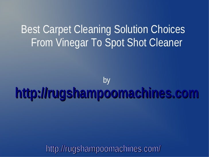 best carpet cleaning solution choices from vinegar to spot shot cleaner