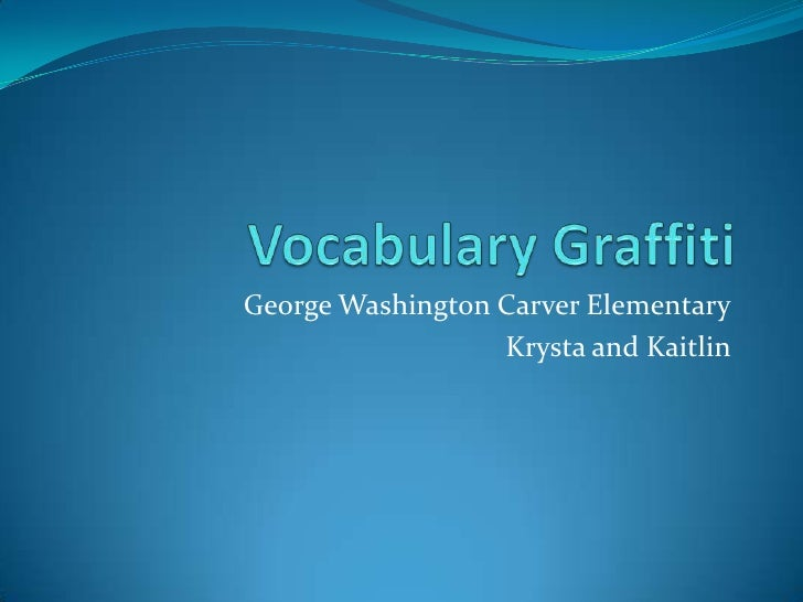 Vocabulary Graffiti<br />George Washington Carver Elementary<br />Krysta and Kaitlin<br />