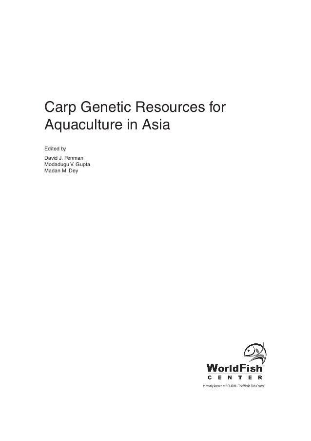 Carp Genetic Resources for Aquaculture in Asia Edited by David J. Penman Modadugu V. Gupta Madan M. Dey  formerly known as...