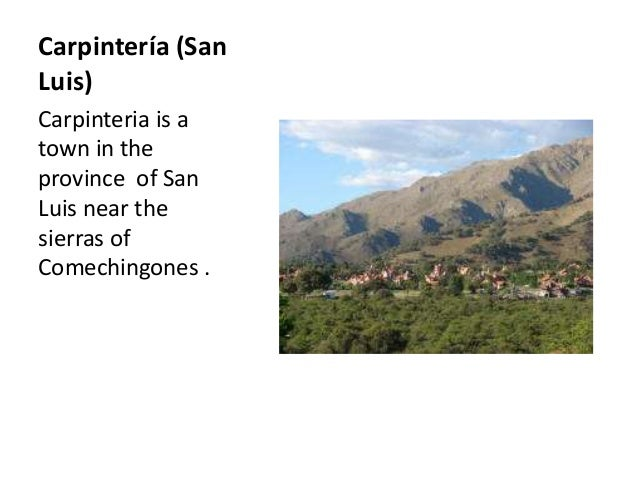 Carpintería (San Luis) Carpinteria is a town in the province of San Luis near the sierras of Comechingones .
