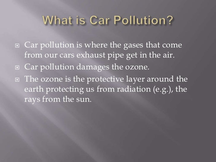 car pollution essay Essay air pollution: the number offender our cars - the effects of air pollution are not only hurting us, but the environment as well we can reduce air.