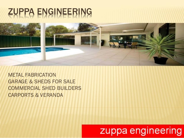 zuppa engineering metal fabrication garage sheds for sale commercial shed builders carports veranda