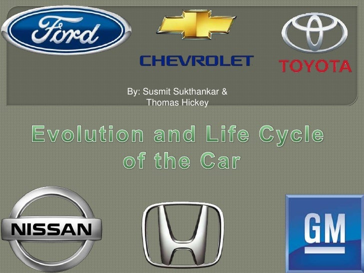 By: SusmitSukthankar& <br />Thomas Hickey<br />Evolution and Life Cycle <br />of the Car<br />
