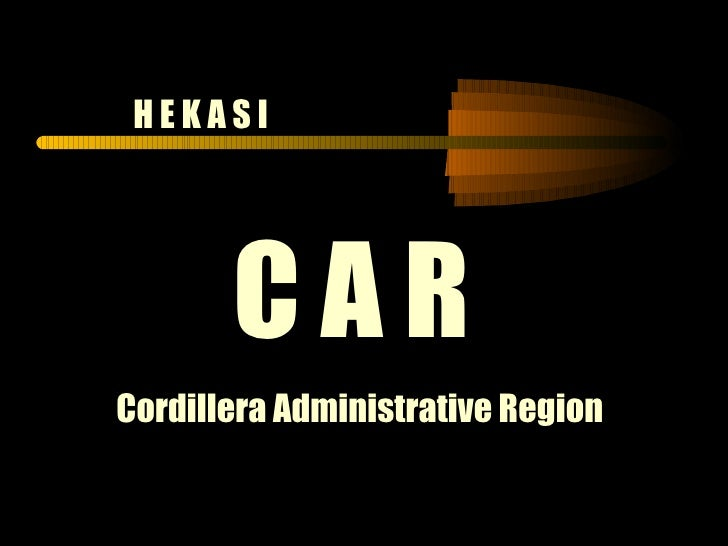 H E K A S I Cordillera Administrative Region C A R