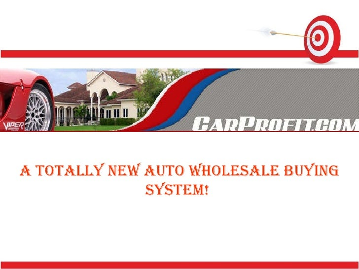 A totally new Auto Wholesale Buying System!