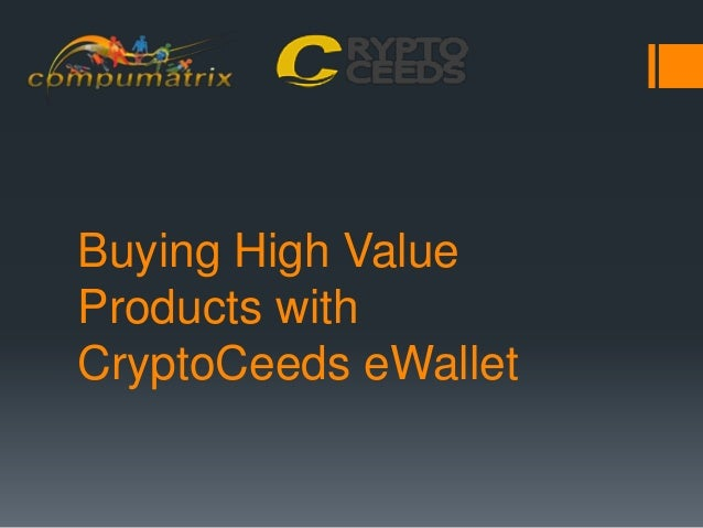 Buying High Value Products with CryptoCeeds eWallet