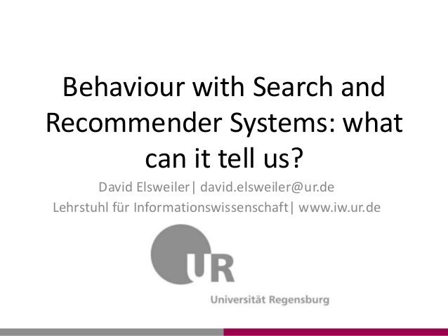 David Elsweiler| david.elsweiler@ur.de Lehrstuhl für Informationswissenschaft| www.iw.ur.de Behaviour with Search and Reco...