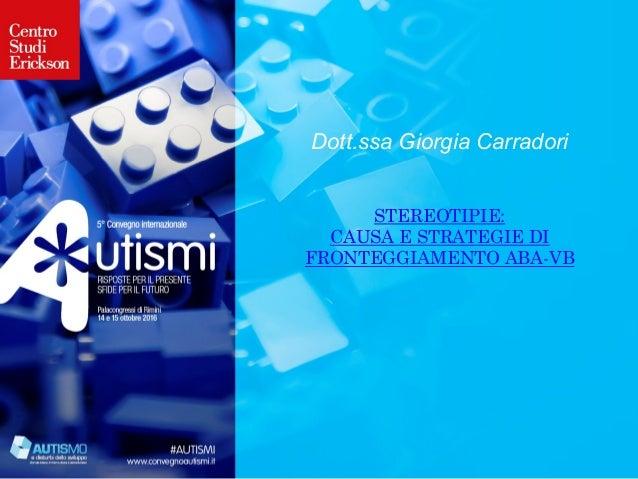 Dott.ssa Giorgia Carradori STEREOTIPIE: CAUSA E STRATEGIE DI FRONTEGGIAMENTO ABA-VB