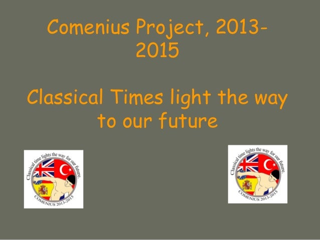 Comenius Project, 2013- 2015 Classical Times light the way to our future