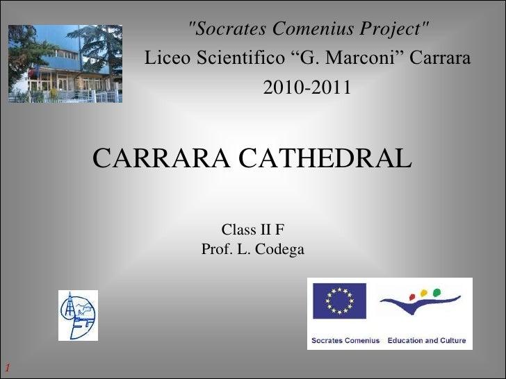"""""""Socrates Comenius Project""""       Liceo Scientifico """"G. Marconi"""" Carrara                     2010-2011       CARRARA CATHE..."""