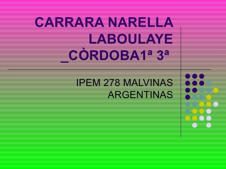 CARRARA NARELLA       LABOULAYE    _CÒRDOBA1ª 3ª     IPEM 278 MALVINAS           ARGENTINAS