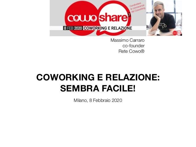 Massimo Carraro co-founder Rete Cowo® COWORKING E RELAZIONE: SEMBRA FACILE! Milano, 8 Febbraio 2020