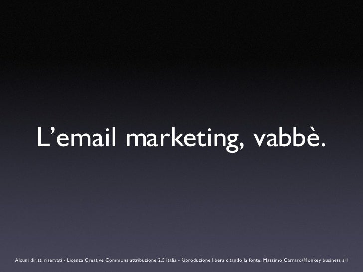L'email marketing, vabbè. Alcuni diritti riservati - Licenza Creative Commons attribuzione 2.5 Italia - Riproduzione liber...