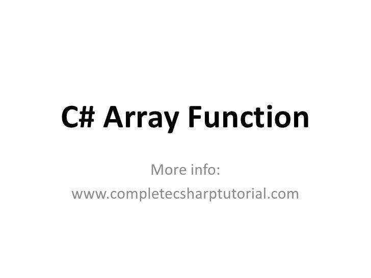 C# Array Function<br />More info:<br />www.completecsharptutorial.com<br />