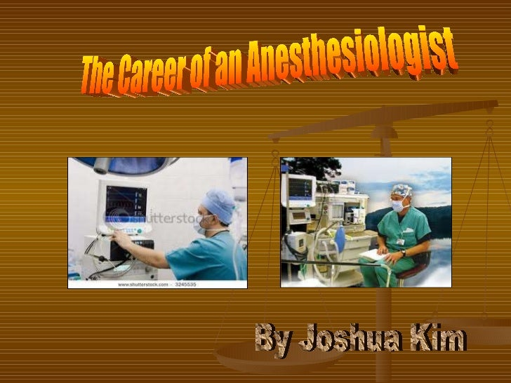 The Career of an Anesthesiologist By Joshua Kim