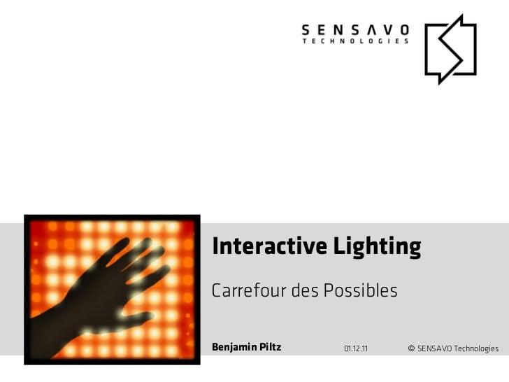 Interactive LightingCarrefour des PossiblesBenjamin Piltz   01.12.11   © SENSAVO Technologies