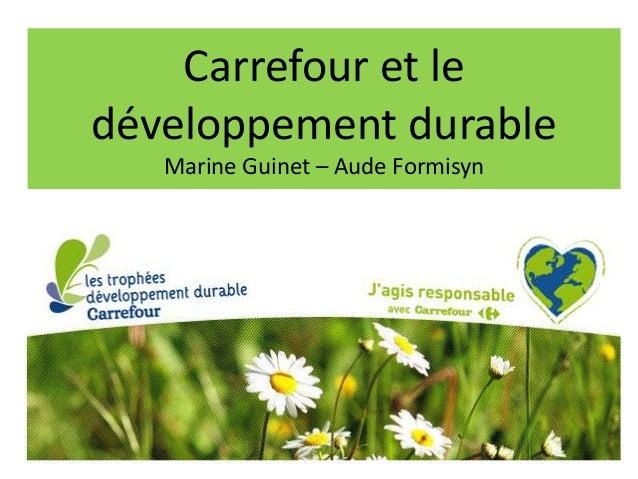 Carrefour et le développement durable Marine Guinet – Aude Formisyn
