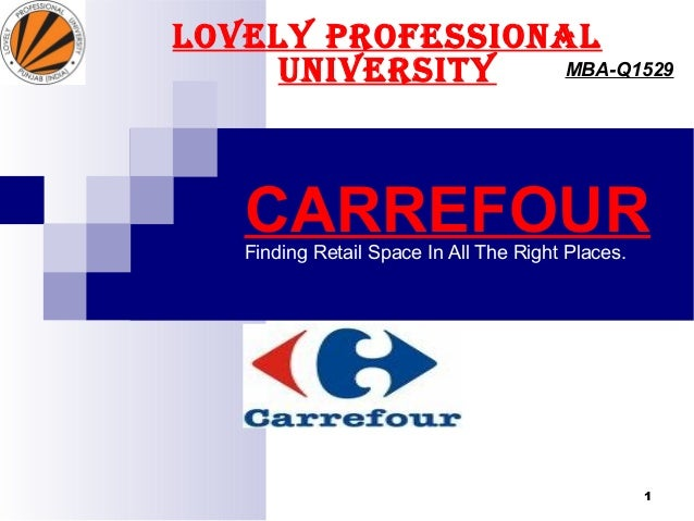 CARREFOURFinding Retail Space In All The Right Places. LOVELY PROFESSIONAL UNIVERSITY MBA-Q1529 1