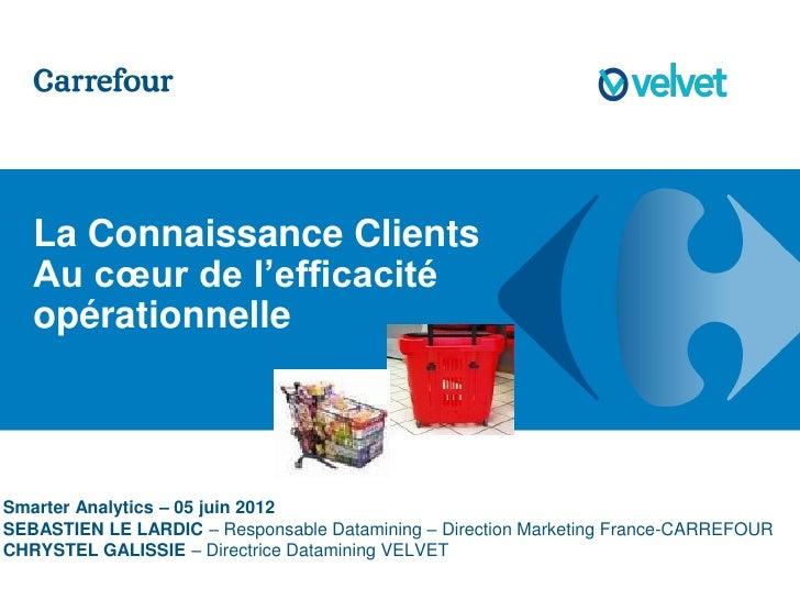 La Connaissance Clients   Au cœur de l'efficacité   opérationnelleSmarter Analytics – 05 juin 2012SEBASTIEN LE LARDIC – Re...