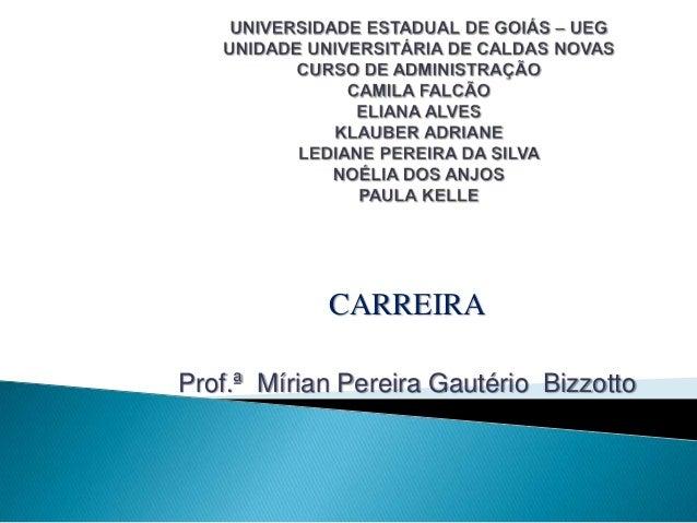 CARREIRAProf.ª Mírian Pereira Gautério Bizzotto