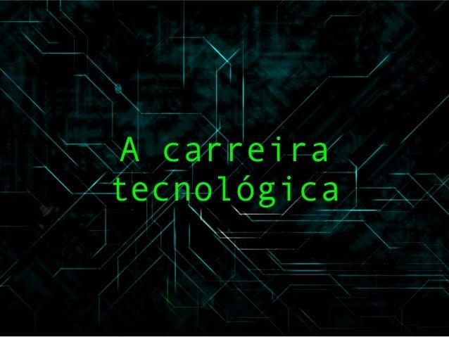A carreira tecnológica