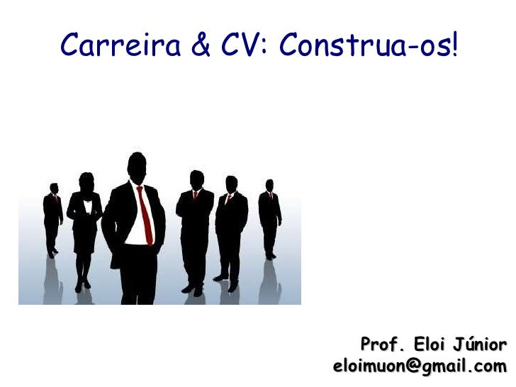 Carreira & CV: Construa-os! Prof. Eloi Júnior [email_address]
