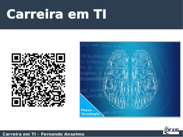 Carreira em TI – Fernando Anselmo Carreira em TI