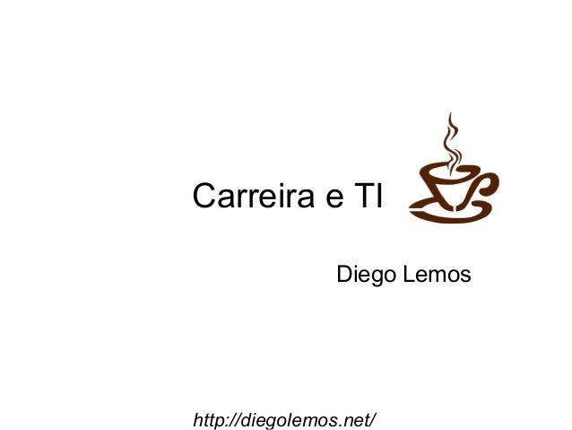 Carreira e TI Diego Lemos  http://diegolemos.net/