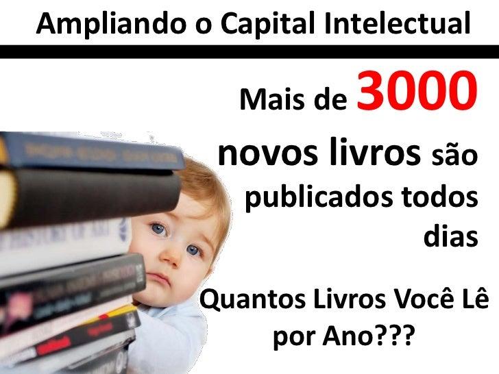Ampliando o Capital Intelectual              Mais de   3000            novos livros são              publicados todos     ...