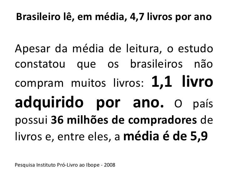 Brasileiro lê, em média, 4,7 livros por anoApesar da média de leitura, o estudoconstatou que os brasileiros não           ...