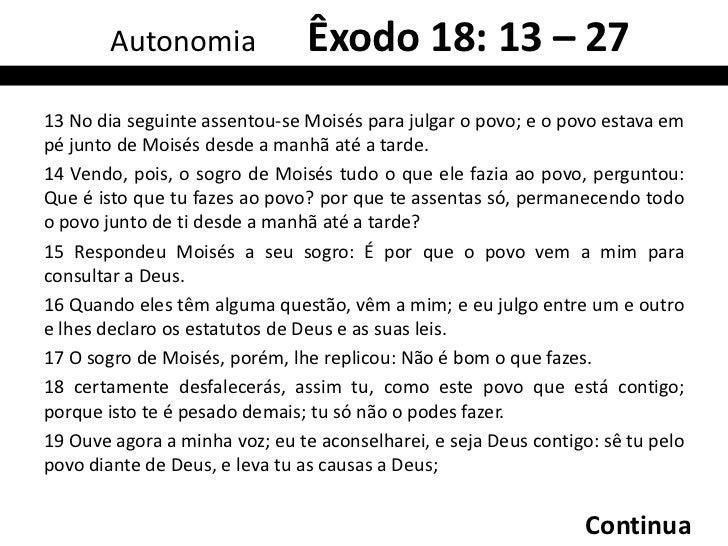 Autonomia                  Êxodo 18: 13 – 27 cont.20 ensinar-lhes-ás os estatutos e as leis, e lhes mostrarás o caminho em...