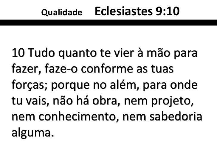 Qualidade   Colossenses 3:2323 E tudo quanto fizerdes,fazei-o de coração, comoao Senhor, e não aoshomens.