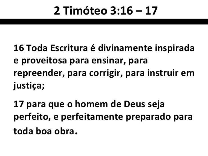 2 Timóteo 3:16 – 1716 Toda Escritura é divinamente inspiradae proveitosa para ensinar, pararepreender, para corrigir, para...
