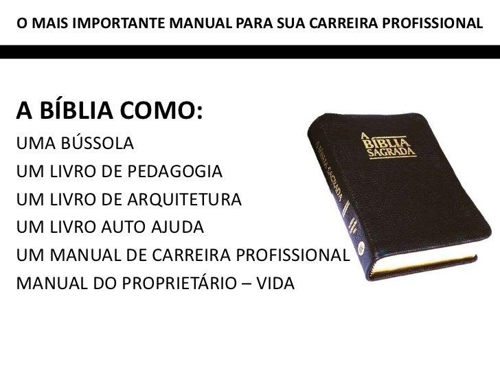 O MAIS IMPORTANTE MANUAL PARA SUA CARREIRA PROFISSIONALA BÍBLIA COMO:UMA BÚSSOLAUM LIVRO DE PEDAGOGIAUM LIVRO DE ARQUITETU...
