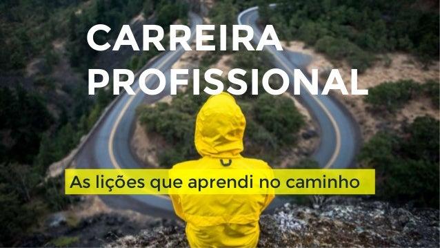 CARREIRA PROFISSIONAL As lições que aprendi no caminho