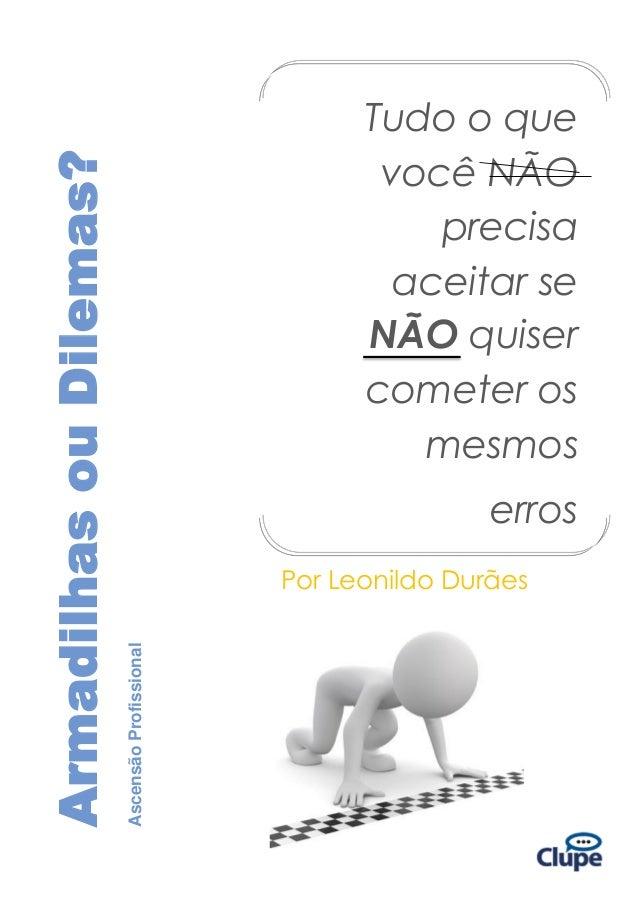 Armadilhas ou Dilemas? Ascensão Profissional  Por Leonildo Durães  Tudo o que você NÃO precisa aceitar se NÃO quiser comet...