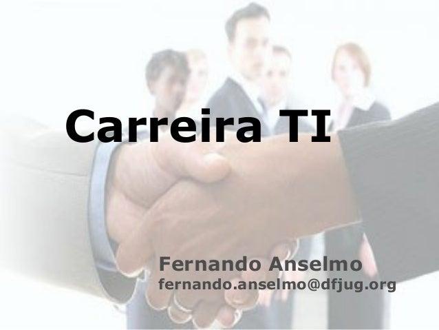 Fernando Anselmofernando.anselmo@dfjug.orgCarreira TI