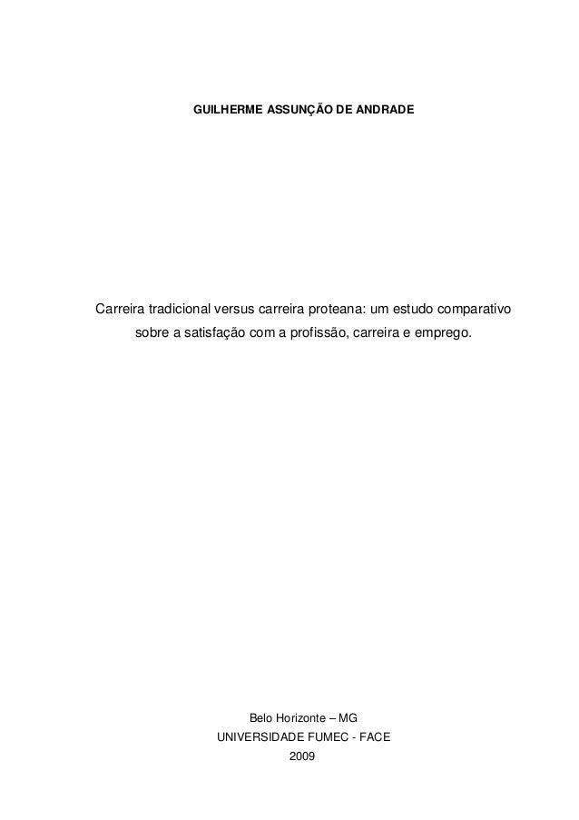 GUILHERME ASSUNÇÃO DE ANDRADE Carreira tradicional versus carreira proteana: um estudo comparativo sobre a satisfação com ...
