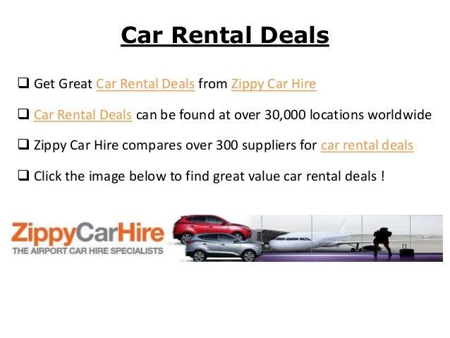 Car Rental Deals Get Great Car Rental Deals from Zippy Car Hire Car Rental Deals can be found at over 30,000 locations w...
