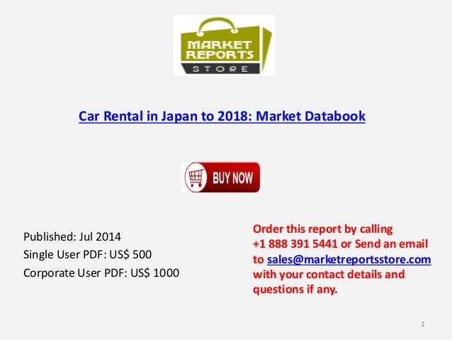 Car Rental in Japan to 2018: Market Databook Published: Jul 2014 Single User PDF: US$ 500 Corporate User PDF: US$ 1000 Ord...