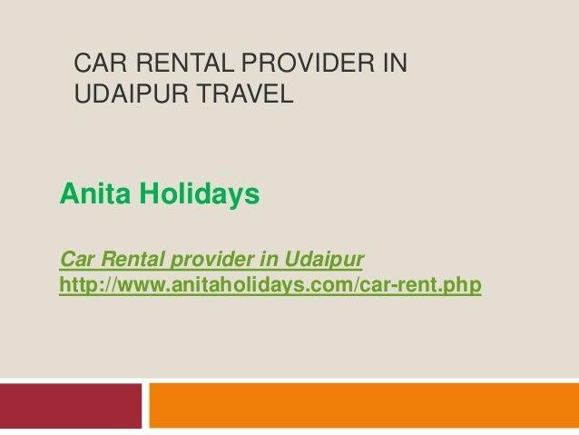 CAR RENTAL PROVIDER IN UDAIPUR TRAVEL Anita Holidays Car Rental provider in Udaipur http://www.anitaholidays.com/car-rent....