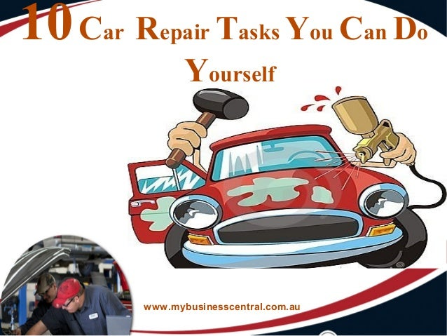 10Car Repair Tasks You Can Do Yourself www.mybusinesscentral.com.au