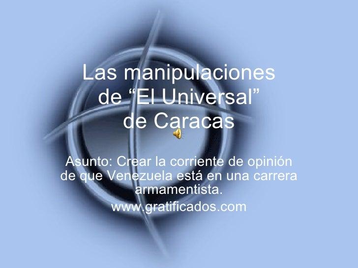 """Las manipulaciones de """"El Universal"""" de Caracas Asunto: Crear la corriente de opinión de que Venezuela está en una carrera..."""
