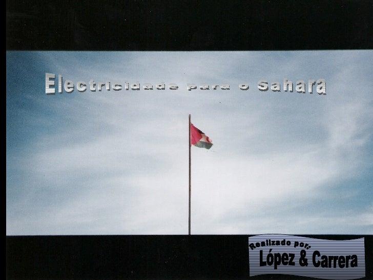 Electricidade para o Sahara López & Carrera Realizado por: