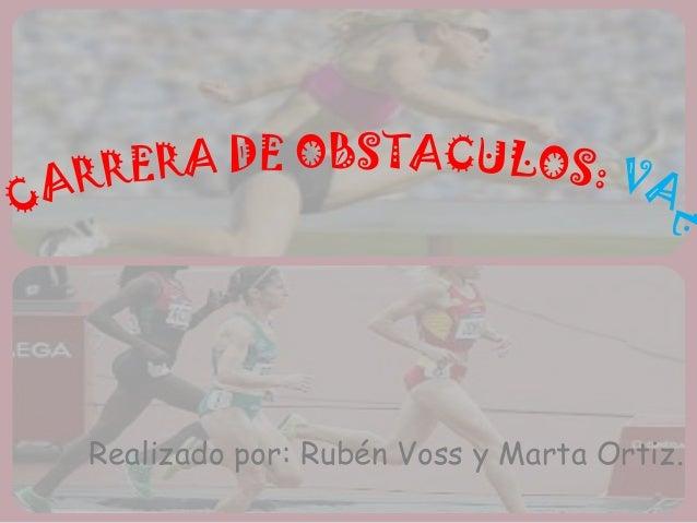 Realizado por: Rubén Voss y Marta Ortiz.